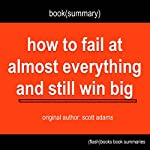 Summary of How to Fail at Almost Everything and Still Win Big by Scott Adams | GetFlashBooks Book Summary
