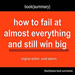 Summary of How to Fail at Almost Everything and Still Win Big by Scott Adams Audiobook