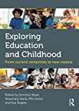Exploring Education and Childhood: From current certainties to new visions (Understanding Primary Education)