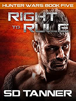 Right to Rule: Hunter Wars Book Five (The Hunter Wars 5) by [Tanner, SD]