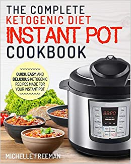 Download Epub Keto Diet Instant Pot Cookbook: The Complete Ketogenic Diet Instant Pot Cookbook - Quick, Easy, and Delicious Ketogenic Recipes Made for Your Instant Pot