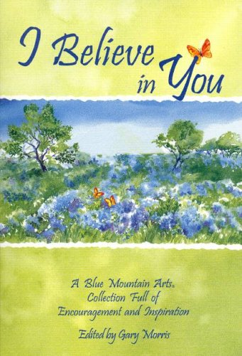 I Believe in You: A Blue Mountain Arts Collection Full of Encouragement and Inspiration (Self-Help & Recovery) PDF