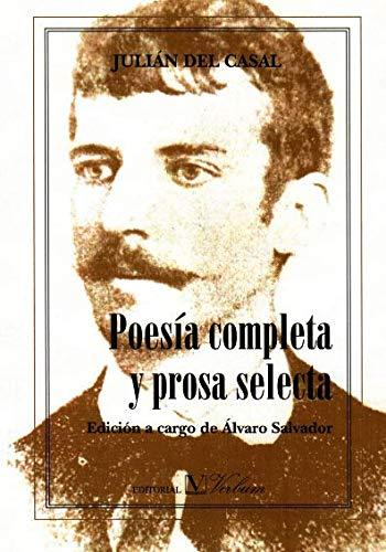 Poesía completa y prosa selecta: Edición a cargo de Alvaro Salvador (Spanish Edition)