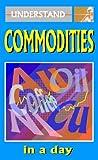 Understand Commodities in a Day, Jared Bernstein, 1873668465