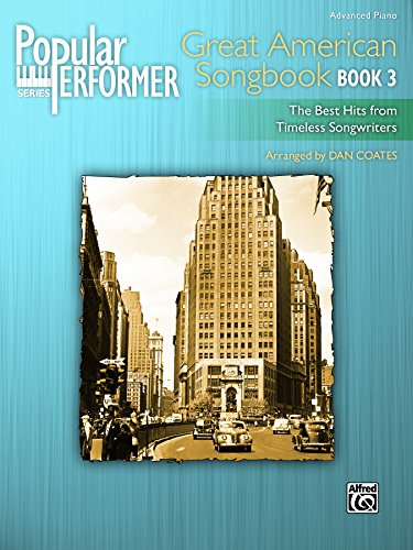 Popular Performer: Great American Songbook, Book 3: The Best Hits from Timeless Songwriters for Advanced Pianists (Piano) (Popular Performer Series)