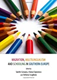 Migration, Multilingualism and Schooling in Southern Europe, Sandro Caruana and Liliana Coposescu, 1443842214