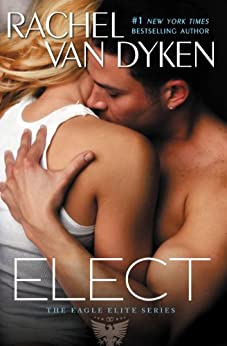 Elect (Eagle Elite Book 2) by [Van Dyken, Rachel]