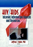 HIV AIDS Internet Information Sources and Resources, Huber, Jeffrey T., 1560231173