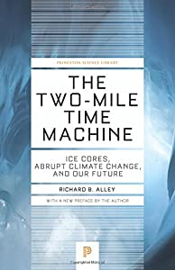 The Two-Mile Time Machine: Ice Cores, Abrupt Climate Change, and Our Future - Updated Edition (Princeton Science Library)