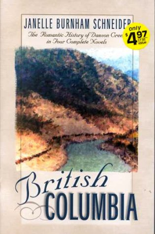British Columbia: The Romatic History of Dawson Creek in Four Complete Novels- River of Peace / Beckoning Streams / Winding Highway / Hidden Trails (Inspirational Romance Collection) (Peace River Canada)