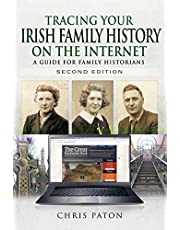 Tracing Your Irish Family History on the Internet: A Guide for Family Historians - Second Edition