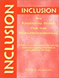 Inclusion An Essential Guide for the Paraprofessional : A Practical Reference Tool for All Professionals Working in Inclusionary Settings, Hammeken, Peggy A., 0964427168