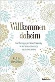 Willkommen daheim (Floral Edition): Eine Übertragung des Neuen Testaments, die den Verstand überrascht und das Herz berührt. Jetzt mit Verszählung!