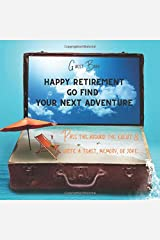 Guest Book: Happy Retirement. Go Find Your Next Adventure: Pass this around the event and write a toast, memory or joke: Last Day of Work, Retirement, ... Gift. Priceless memories. 111 pages 8.5.x 8.5 Paperback