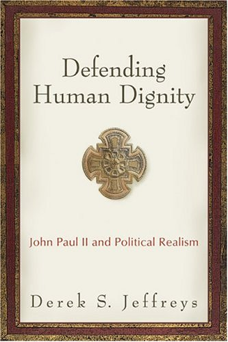 Download Defending Human Dignity: John Paul II and Political Realism PDF