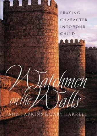 Watchmen on the Walls:  Praying Character into Your Child