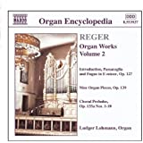 REGER: Organ Works, Vol. 2 - Introduction, Passacaglia and Fugue in E minor / 9 Organ Pieces / Chora