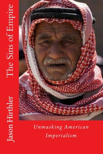 The Sins of Empire: Unmasking American Imperialism