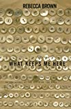 What Keeps Me Here, Rebecca Brown, 0060174404