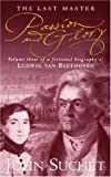 The Last Master: Passion And Glory: Volume Three of a Fictional Biography of Ludwig van Beethoven: P: Written by John Suchet, 1999 Edition, (New Ed) Publisher: Sphere [Paperback]