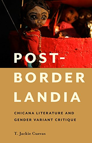 Post-Borderlandia: Chicana Literature and Gender Variant Critique (Latinidad: Transnational Cultures in the)