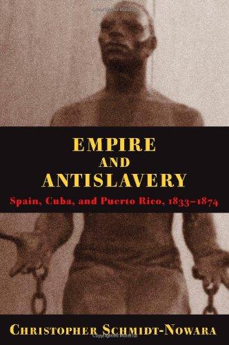 Empire And Antislavery: Spain Cuba And Puerto Rico 1833-1874 (Pitt Latin American Series)