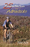 25 Mountain Bike Tours in the Adirondacks, Peter Kick, 0881504092