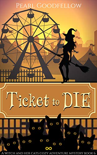 Tickets Cats (Ticket to DIE (A Witch and her Cats Cozy Adventure Mystery Book 6))