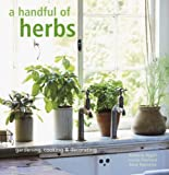 Amazon / Ryland, Peters & Small Ltd: Handful of Herbs Gardening, Cooking and Decorating (Barbara; Pickford, Louise; Hammick, Rose Segall)
