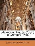 Mémoire Sur le Culte de Mithra, Publ, Joseph Hammer-Purgstall, 1146506643