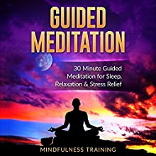 Guided Meditation: 30 Minute Guided Meditation for Sleep, Relaxation, & Stress Relief  Speech by Mindfulness Training Narrated by Mindfulness Training