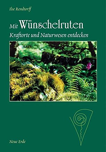 Mit Wünschelruten Kraftorte und Naturwesen entdecken Taschenbuch – 1. Oktober 2010 Ilse Rendtorff Neue Erde 389060045X NU-KAQ-00429022