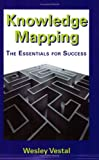 Knowledge Mapping : The Essentials for Success, Vestal, Wesley, 1932546480