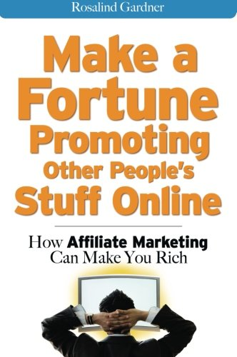 51QWM8LqzbL - Make a Fortune Promoting Other People's Stuff Online: How Affiliate Marketing Can Make You Rich