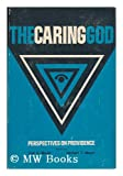 The Caring God, Carl Stamm Meyer and Herbert Theodore Mayer, 0570032288