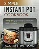 Simple Instant Pot Cookbook: Top 120 Easy and Tasty 5-Ingredient or Less Recipes Made for Your Instant Pot Pressure Cooker, Everyone Can Cook Easily ... Delicious Instant Pot Recipes Cookbook)