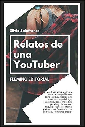 Relatos de una Youtuber: Amazon.es: Silvia Salafranca, Editorial Fleming: Libros