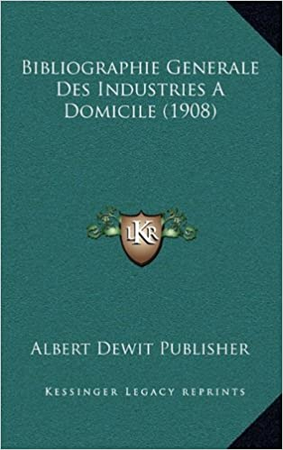 Bibliographie Generale Des Industries a Domicile (1908)