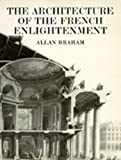 The Architecture of the French Enlightenment, Braham, Allan, 0520067398