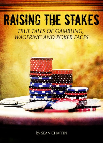 Raising the Stakes: True Tales of Gambling, Wagering & Poker Faces