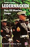 Ledernacken - Das US Marine Corps: Geschichte - Ausbildung - Einsatz