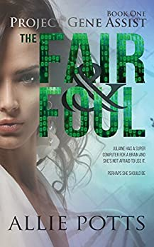 The Fair & Foul: The next era of human evolution begins now - a novel (Project Gene Assist Book 1) by [Potts, Allie]