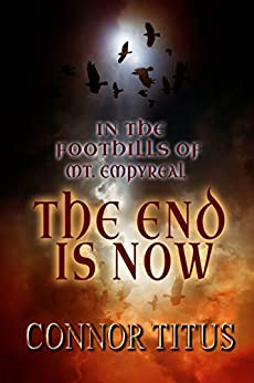 In The Foothills of Mt. Empyreal The End is Now by [Titus, Connor, Connor, Crystal, Titus, Lori]