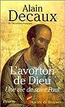 L'avorton de Dieu. Une vie de saint Paul par Decaux
