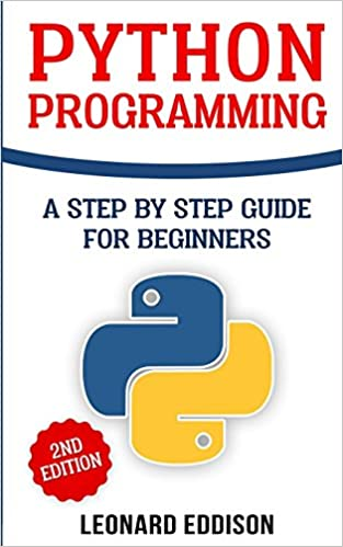 Python Programming: A Step By Step Guide For Beginners: Leonard