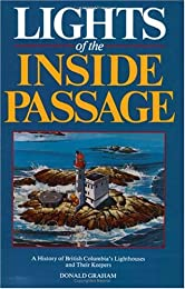 Lights of the Inside Passage: A History of British Columbia's Lighthouses and Their Keepers