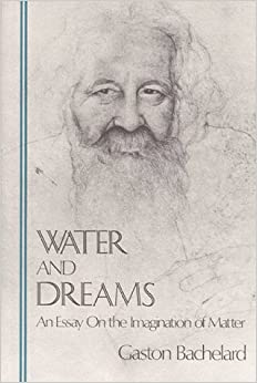 water-and-dreams-an-essay-on-the-imagination-of-matter-bachelard-translation-series