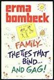 Family - The Ties That Bind... and Gag!, Erma Bombeck, 0070064601