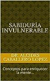 SABIDUR�A INVULNERABLE: Conceptos para enriquecer la mente… (Spanish Edition)