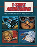 img - for T-Shirt Airbrushing: The Step-By-Step Guide and Showcase (Step-by-step guide & showcase) book / textbook / text book
